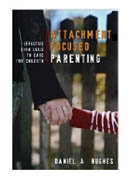 Attachment-Focused Parenting: Effective Strategies to Care for Children